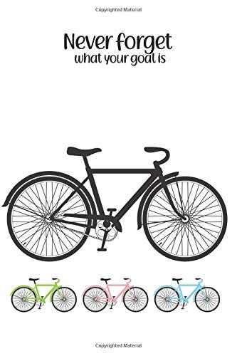 Never Forget What Your Goal Is, Bicycle Log Book, Hybrid Bike Accessories For Women Men, Beach Bike Handle Grips: Notebook Size 6x9 Inches 120 Pages