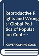 Reproductive rights and wrongs: The global politics of population control and contraceptive choice