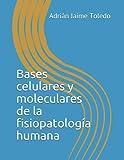 Bases celulares y moleculares de la fisiopatología humana