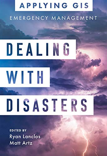 Dealing with Disasters: GIS for Emergency Management (Applying GIS Book 2) (English Edition)