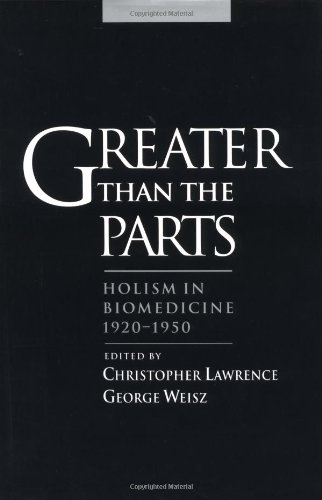 Compare Textbook Prices for Greater than the Parts: Holism in Biomedicine, 1920-1950 1 Edition ISBN 9780195109047 by Lawrence, Christopher,Weisz, George
