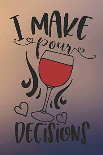 I Make Pour Decisions: Funny Wine Quote Notebook Journal Diary - glass with wine