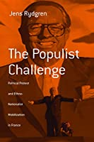 The Populist Challenge: Political Protest and Ethno-Nationalist Mobilization in France (Berghahn Monographs in French Studies (1))