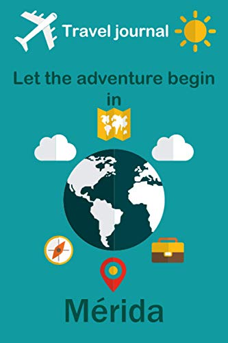 """Travel journal, Let the adventure begin in Mérida: Write a story travel diary in Mérida especially for women, men, and children