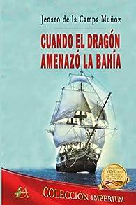 Cuando el dragón amenazó la bahía par Jenaro de la Campa Muñoz