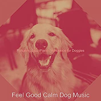 Pulsating Jazz Piano - Ambiance for Doggies