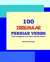100 IRREGULAR Persian Verbs (Fully Conjugated in the Most Common Tenses)(Farsi-English Bi-lingual Edition) by Nazanin Mirsadeghi(2013-05-20)