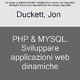 PHP & MYSQL. Sviluppare applicazioni web dinamiche