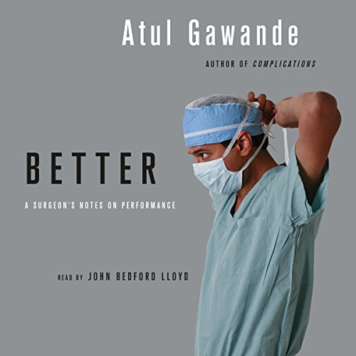 Better     A Surgeon's Notes on Performance              By:                                                                                                                                 Atul Gawande                               Narrated by:                                                                                                                                 John Bedford Lloyd                      Length: 7 hrs and 34 mins     1,449 ratings     Overall 4.6