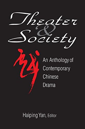 Theatre and Society: Anthology of Contemporary Chinese Drama: Anthology of Contemporary Chinese Drama (Socialism and Soc