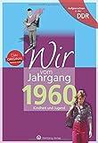 Wir vom Jahrgang 1960 - Aufgewachsen in der DDR. Kindheit und Jugend: 60. Geburtstag
