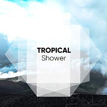 #Tropical Shower