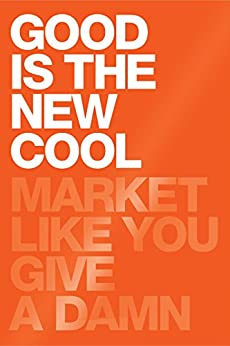 Good Is The New Cool: Market Like You Give A Damn (English Edition) de [Afdhel Aziz, Bobby Jones]
