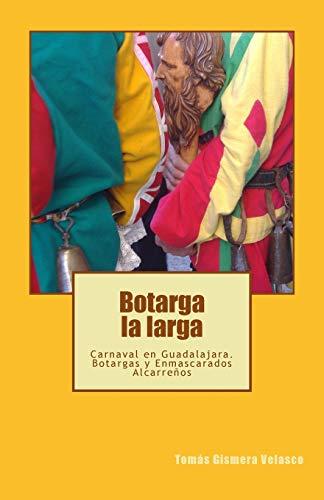 Botarga la larga: Carnaval en Guadalajara. Botargas y Enmascarados Alcarreños