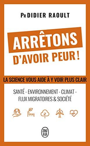 Arrêtons d'avoir peur ! : Santé, environnement, climat, flux migratoires et société, la science vous aide à y voir clair