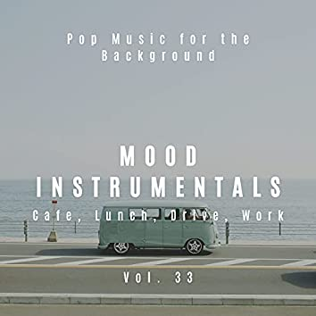 Mood Instrumentals: Pop Music For The Background - Cafe, Lunch, Drive, Work, Vol. 33