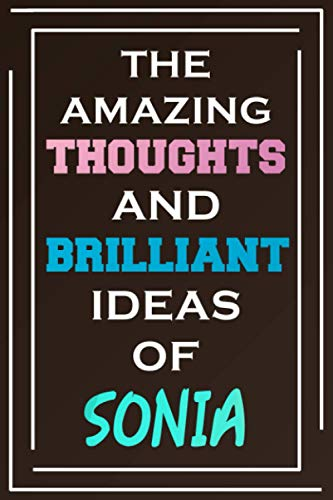 The Amazing Thoughts And Brilliant Ideas Of Sonia: Blank Lined Notebook | Personalized Name Gifts