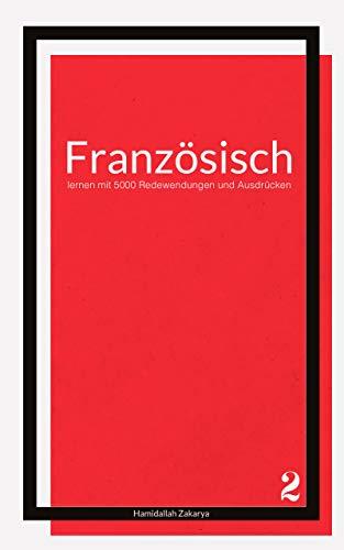 Französisch lernen mit 5000 Redewendungen und Ausdrücken: Buch 2 von Französisch lernen leicht gemacht (German Edition)