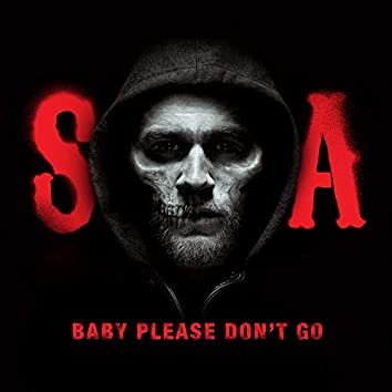 Baby, Please Don't Go (from Sons of Anarchy)