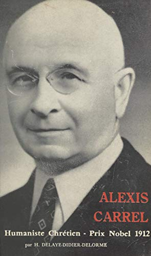 Alexis Carrel: Humaniste chrétien, 1873-1944 (French Edition)