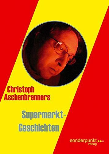 Christoph Aschenbrenners Supermarkt-Geschichten (Sonderpunkte)