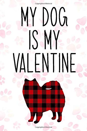 American eskimo Dog Buffalo plaid My Dog is My Valentine Notebook: dogs gifts for valentines day, American eskimo Notebook: Lined Notebook / Journal Gift, 110 Pages, 6x9, Soft Cover, Matte Finish