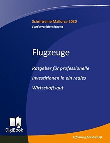 Flugzeuge - Ratgeber für professionelle Investitionen in ein reales Wirtschafsgut (Mallorca 2030) by Klaus Heinemann (2012-06-11)
