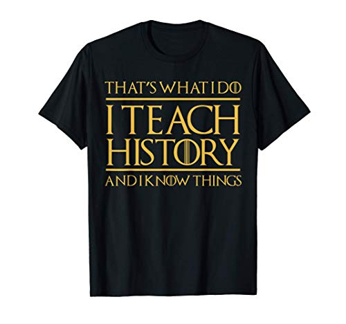 I Know Things Teacher T-Shirt