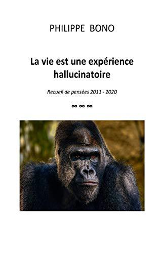 La vie est une expérience hallucinatoire (French Edition)