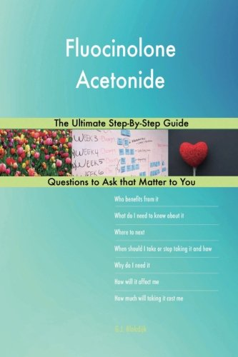 Fluocinolone Acetonide; The Ultimate Step-By-Step Guide