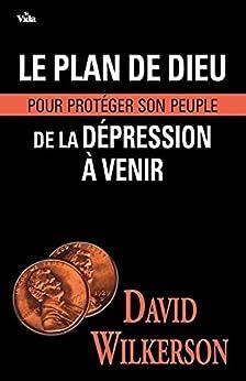 Le plan de Dieu pour protéger son peuple de la dépression à venir par [David Wilkerson]