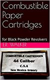 Combustible Paper Cartridges: for Black Powder Revolvers (English Edition)