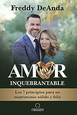 Amor inquebrantable: Los 7 principios para un matrimonio sólido y feliz (Spanish Edition)