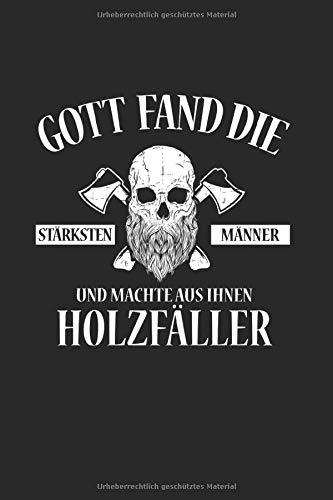 Gott Fand Die Stärksten Männer Und Machte Aus Ihnen Holzfäller: Notizbuch, Journal, Tagebuch, 120 Seiten, ca. DIN A5, liniert