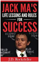 Jack Ma's Life Lessons and Rules for Success (J.D. Rockefeller's Book Club)