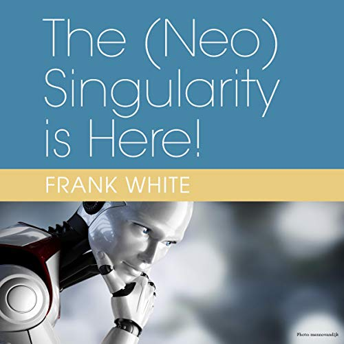 The (Neo) Singularity Is Here!: Volume 1: The AI Question                   By:                                                                                                                                 Frank White                               Narrated by:                                                                                                                                 Charles Krone                      Length: 1 hr and 58 mins     Not rated yet     Overall 0.0