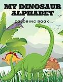 My Dinosaur Alphabet Coloring Book: Dinosaur Coloring Pages ABC Dinosaurs: Dinosaur Pictures & Letter