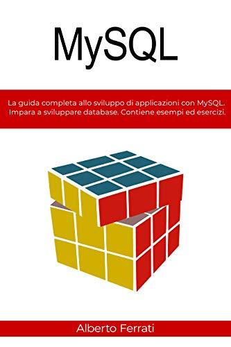 MySQL: La guida completa allo sviluppo di applicazioni con MySQL. Impara a sviluppare database. Contiene esempi ed esercizi.