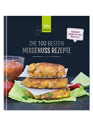 Die 100 besten MixGenuss Rezepte: Raffinierte Rezepte aus dem Thermomix!
