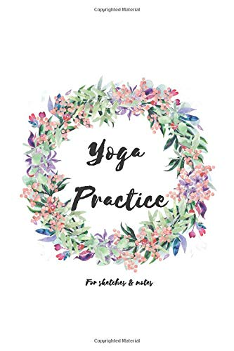 Yoga Practice: For sketches & notes - lined and blank pages - 200 pages - yoga daily practice journal - notebook - 6x9 po