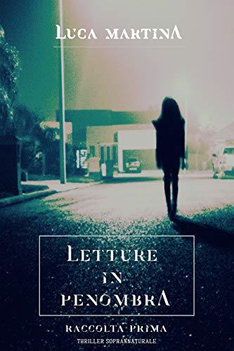 Letture in Penombra - Raccolta Prima - Thriller Soprannaturale: Cofanetto da quattro romanzi Paranormal Thriller