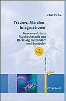 Traeume, Maerchen, Imaginationen: Personzentrierte Psychotherapie und Beratung mit Bildern und Symbolen