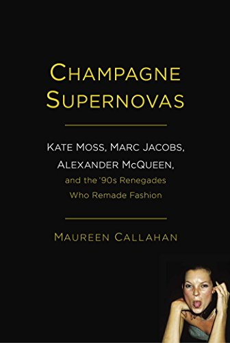 Price comparison product image Champagne Supernovas: Kate Moss,  Marc Jacobs,  Alexander McQueen,  and the '90s Renegades Who Remade Fashion