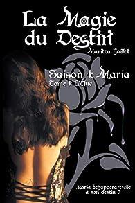 La magie du destin, tome 1 : L'élue par Maritza Jaillet