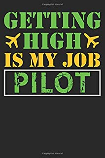 Getting High Is My Job Pailot: Funny Captains/Pilot Quote Journal/Notebook/Gift Dairy For Flight Instructors, Aviators, Je...