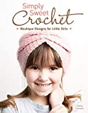 Simply Sweet Crochet: Boutique Designs for Little Girls (Design Originals) 18 Step-by-Step Projects for Ages from Newborn through Tween, including Hats, Headbands, Cowls, & Collars, plus Helpful Tips