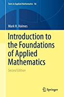 Introduction to the Foundations of Applied Mathematics (Texts in Applied Mathematics (56))
