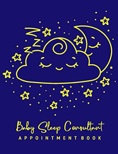 Baby Sleep Consultant Appointment Book: Undated 12-Month Reservation Calendar Planner and Client Data Organizer: Customer Contact Information Address Book and Tracker of Services Rendered