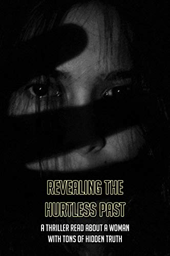 Revealing The Hurtless Past: A Thriller Read About A Woman With Tons Of Hidden Truth: Psychological Thriller Thriller Books 2019 (English Edition)