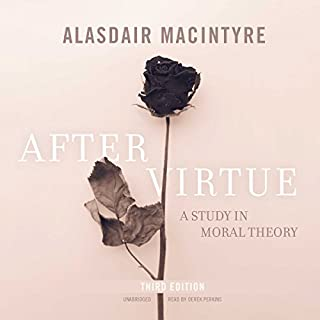 After Virtue, Third Edition                   By:                                                                                                                                 Alasdair MacIntyre                               Narrated by:                                                                                                                                 Derek Perkins                      Length: 14 hrs and 28 mins     11 ratings     Overall 4.5